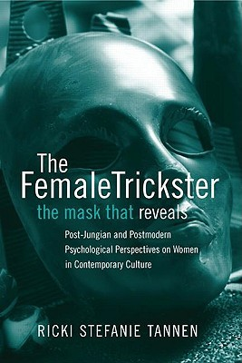 The Female Trickster: The Mask That Reveals: Post-Jungian and Postmodern Psychological Perspectives on Women in Contemporary Culture