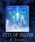 City of Silver by D.M. Raver