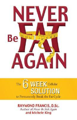 Never be fat again the 6 week cellular solution to permanently 623103 fandeluxe Choice Image
