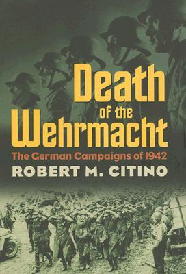 Death of the Wehrmacht by Robert M. Citino