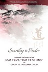 """Something to Ponder: Reflections from Lao Tzu's """"Tao Te Ching"""""""