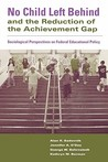 No Child Left Behind and the Reduction of the Achievement Gap: Sociological Perspectives on Federal Educational Policy