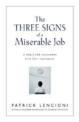 The Three Signs of a Miserable Job: A Management Fable About Helping Employees Find Fulfillment in Their Work