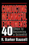 Conducting Meaningful Experiments: 40 Steps to Becoming a Scientist