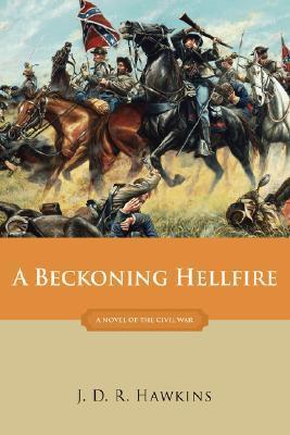 Ebook A Beckoning Hellfire: A Novel of the Civil War by J.D.R. Hawkins read!