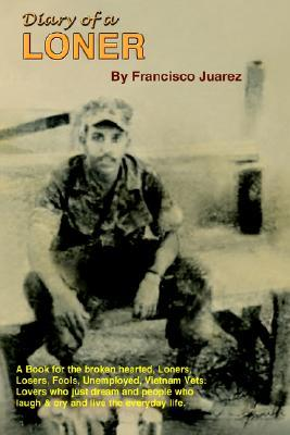 Diary Of A Loner: A Book For The Broken Hearted, Loners, Losers, Fools, Unemployed, Vietnam Vets, Lovers, Who Just Dream..