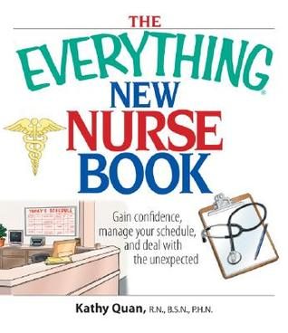 the-everything-new-nurse-book-gain-confidence-manage-your-schedule-and-deal-with-the-unexpected