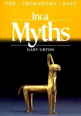 Inca Myths: The Legendary Past