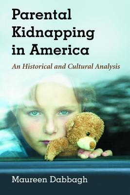 Descargue el libro Kindle en formato pdf Parental Kidnapping in America: An Historical and Cultural Analysis