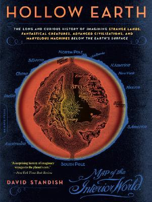 Hollow Earth: The Long and Curious History of Imagining Strange Lands, Fantastical Creatures, Advanced Civilizations, and Marvelous Machines Below the Earths Surface