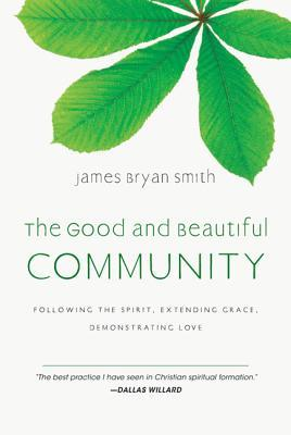 The Good and Beautiful Community by James Bryan Smith