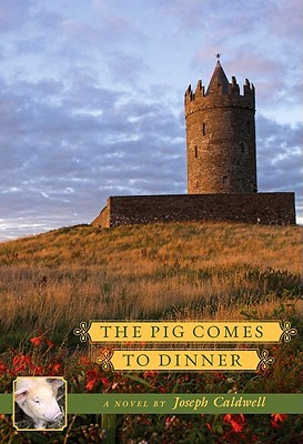 The Pig Comes to Dinner by Joseph Caldwell