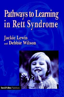 Pathways to Learning in Rett Sydrome by Jackie Lewis