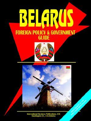 Belarus Foreign Policy and Government Guide