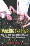 Dancing the Fire: A Guide to Neo-Pagan Festivals and Gatherings