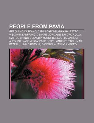 People from Pavia: Gerolamo Cardano, Camillo Golgi, Gian Galeazzo Visconti, Lanfranc, Cesare Mori, Alessandro Rolla, Matteo Chinosi