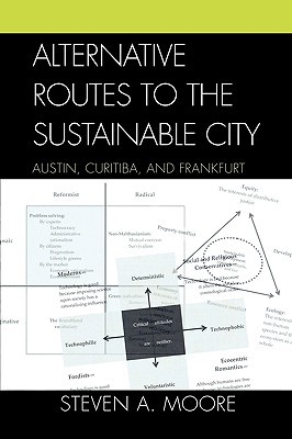 Alternative Routes to the Sustainable City by Steven A.  Moore