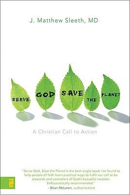 Serve God, Save the Planet by J. Matthew Sleeth