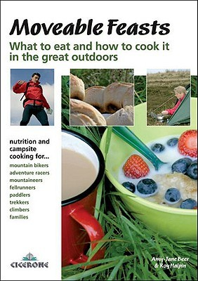 Moveable Feasts: An Outdoor Enthusiast's Guide to What to Eat and How to Cook It