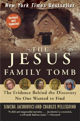The Jesus Family Tomb : Simcha Jacobovici & Charles Pellegrino