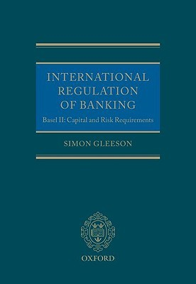 International Regulation of Banking: Basel II: Capital and Risk Requirements