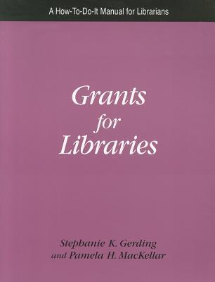 Grants for Libraries: A How- To- Do- It Manual for Librarians