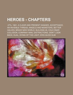 Heroes - Chapters: .07%, 1961, a Clear and Present Danger, Acceptance, an Invisible Thread, Angels and Monsters, Better Halves, Brave New World, Building 26, Cold Snap, Collision, Company Man, Distractions, Don't Look Back, Dual, Dying of the Light, Eris