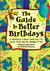 The Guide to Better Birthdays: A Celebration of Great Ideas about the Beauty of Life and the Passage of Time