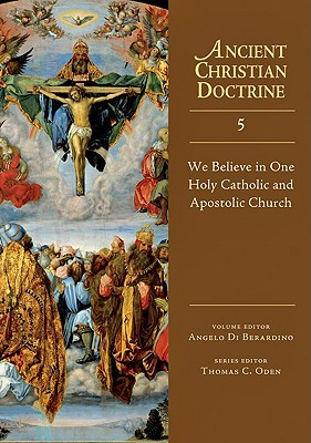We Believe in One Holy Catholic and Apostolic Church(Ancient Christian Doctrine 5)