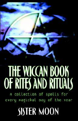 The Wiccan Book of Rites and Rituals: A Collection of Spells for