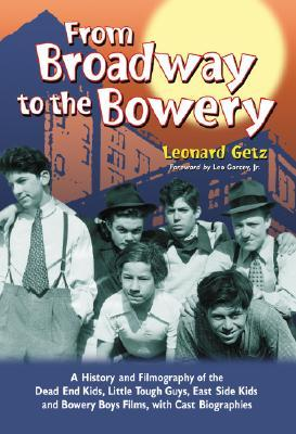 From Broadway to the Bowery: A History and Filmography of the Dead End Kids, Little Tough Guys, East Side Kids and Bowery Boys Films, with Cast Biographies