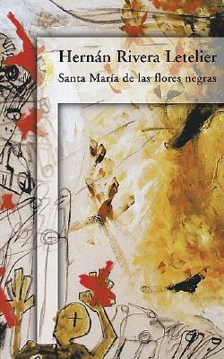 Santa María de las flores negras by Hernán Rivera Letelier