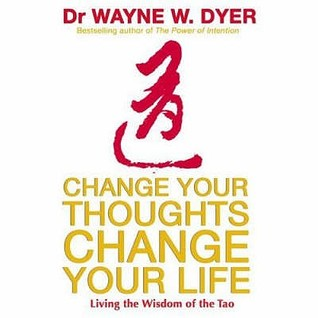 Change your thoughts change your life living the wisdom of the change your thoughts change your life living the wisdom of the tao by wayne w dyer fandeluxe Image collections