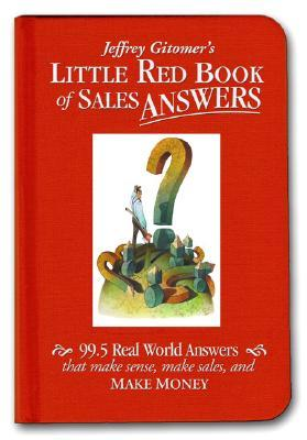 jeffrey-gitomer-s-little-red-book-of-sales-answers-99-5-real-world-answers-that-make-sense-make-sales-and-make-money