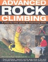 Advanced Rock Climbing: A Step-By-Step Guide to Improving Skills