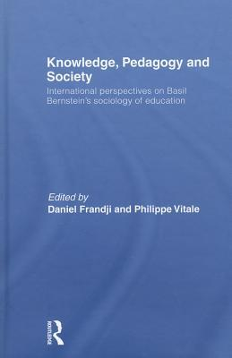 Knowledge, Pedagogy and Society: International Perspectives on Basil Bernstein's Sociology of Education