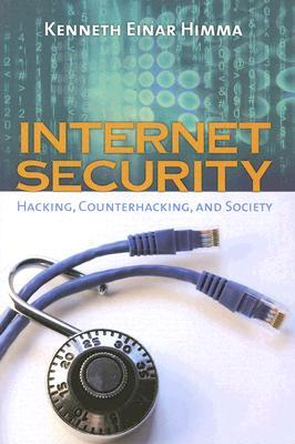 Internet Security: Hacking, Counterhacking, And Society by Kenneth
