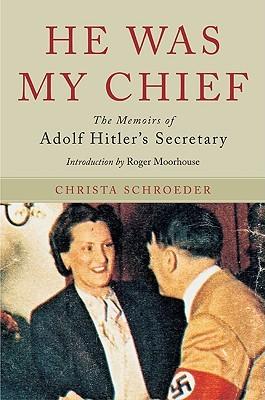 Descargar He was my chief: the memoirs of adolf hitler's secretary epub gratis online Christa Schroeder