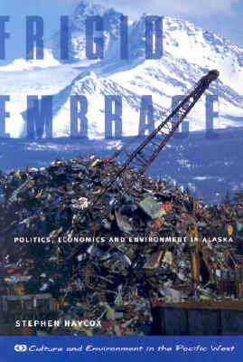 Frigid Embrace: Politics, Economics, and Environment in Alaska