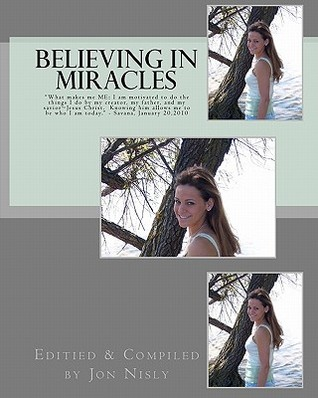"Believing in Miracles: ""What makes me ME: I am motivated to do the things I do by my creator, my father, and my savior Jesus Christ. Knowing him allows me to be who I am today."" - Savana, January 20,2010"