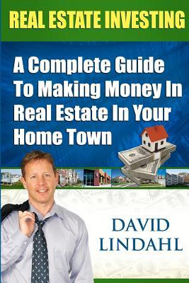 Real Estate Investing: A Complete Guide to Investing in Real Estate in Your Home Town Download PDF ebooks