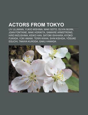 Actors from Tokyo: LIV Ullmann, Yukio Mishima, Maki Goto, Olivia Munn, Joan Fontaine, Maki Horikita, Samaire Armstrong, Hiro Mizushima
