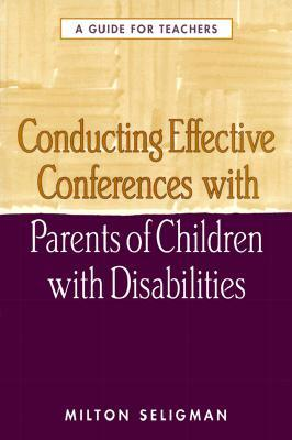 Conducting Effective Conferences with Parents of Children with Disabilities: A Guide for Teachers