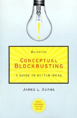 Conceptual Blockbusting: A Guide to Better Ideas