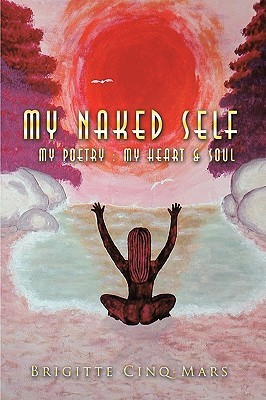 My Naked Self: My Poetry: My Heart & Soul