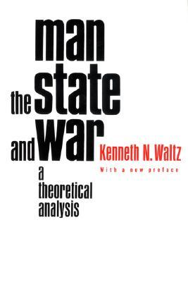 Man, the State, and War: A Theoretical Analysis