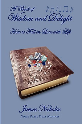 A Book of Wisdom and Delight: How to Fall in Love with Life