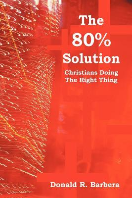 The 80% Solution: Christians Doing the Right Thing