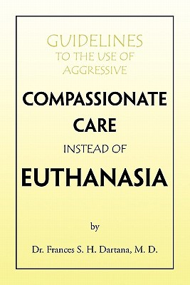 Guidelines to the Use of Aggressive Compassionate Care Instead of Euthanasia