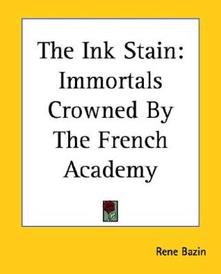 The Ink Stain: Immortals Crowned by the French Academy